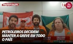 Petroleiros decidem manter a greve em todo o País